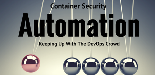 Container Security Automation: Keeping Up With The DevOps Crowd