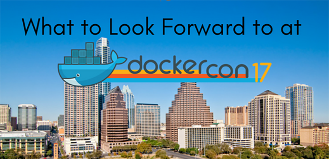What to Look Forward to at DockerCon 2017