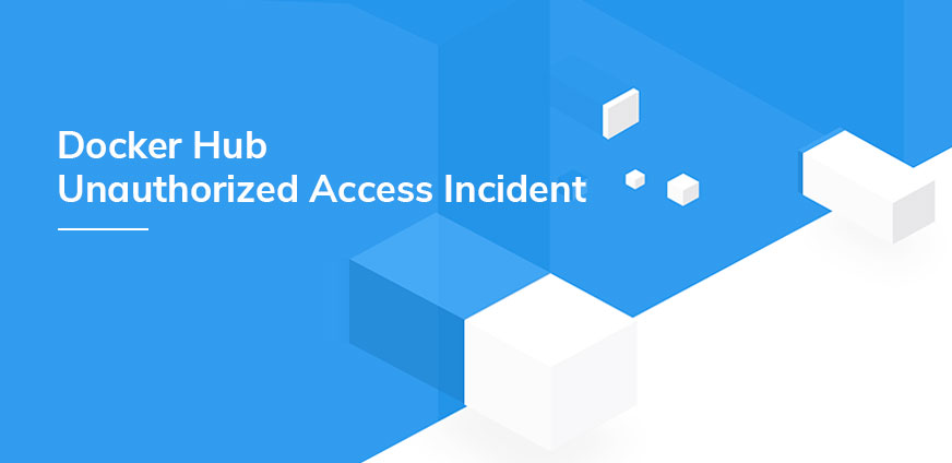 Docker Hub Unauthorized Access Incident: What You Should Know