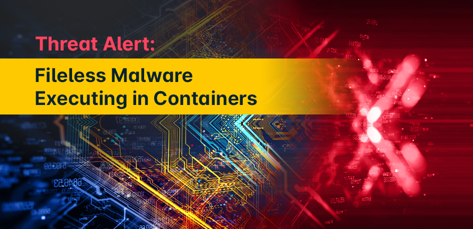Threat Alert: Fileless Malware Executing in Containers