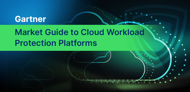 Gartner's 2020 Market Guide to Cloud Workload Protection Platforms