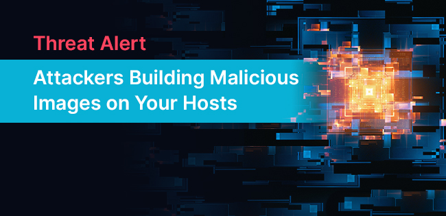 Threat Alert: Attackers Building Malicious Images Directly on Your Host