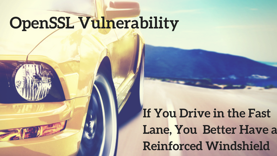OpenSSL Vulnerability: In The Fast Lane, Reinforce Your Windshield