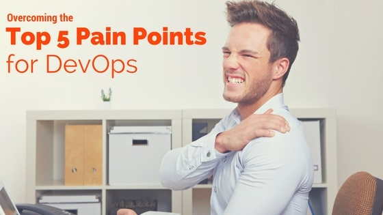 Overcoming the Top 5 Pain Points for DevOps