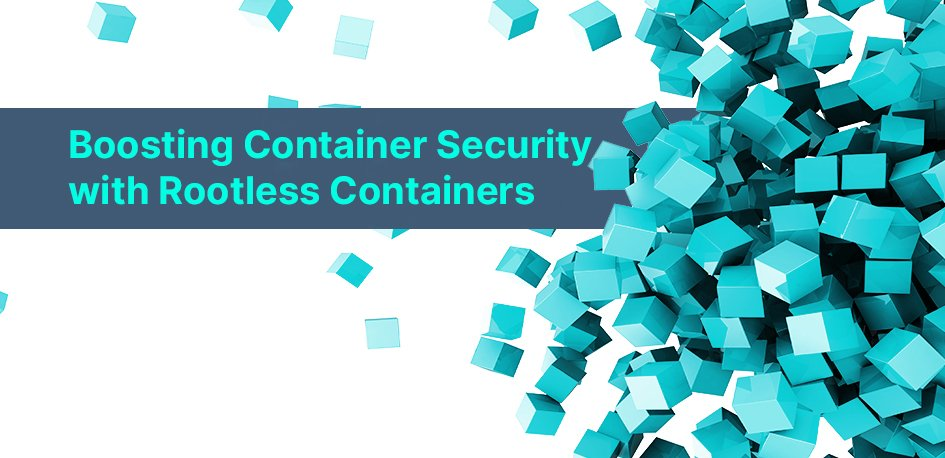 Boosting Container Security with Rootless Containers