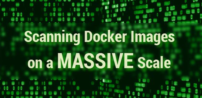 Scanning Docker Images on a Massive Scale