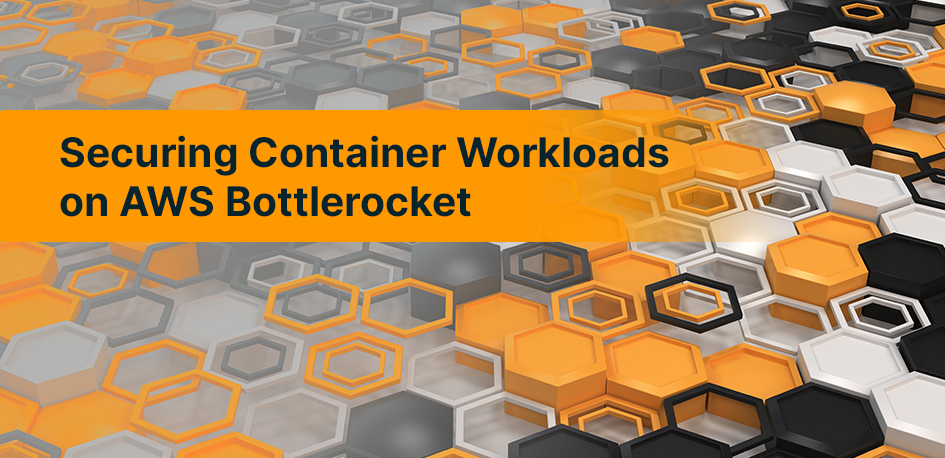 Securing Container Workloads on AWS Bottlerocket