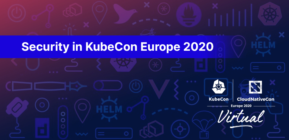 Security in KubeCon Europe 2020