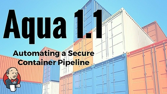 Automating a Secure Container Pipeline: Aqua 1.1