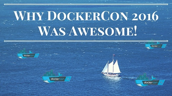 Why DockerCon 2016 Was Awesome!