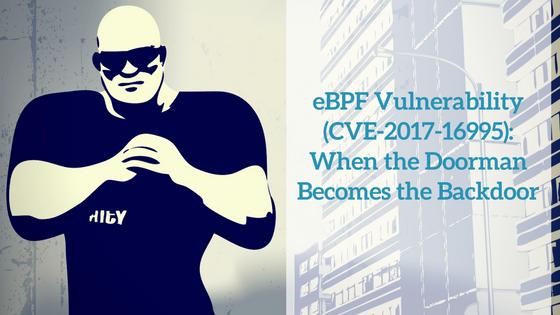 eBPF Vulnerability (CVE-2017-16995): When the Doorman Becomes the Backdoor