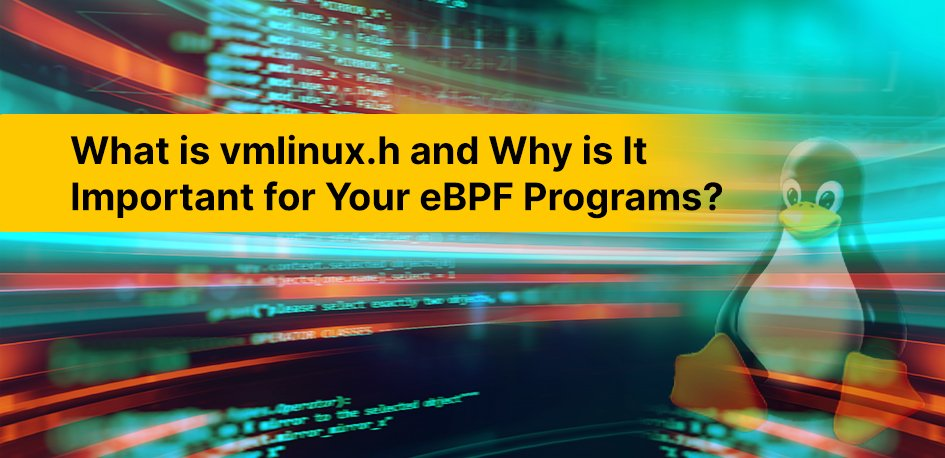 What is vmlinux.h and Why is It Important for Your eBPF Programs?